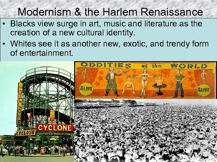 Modernism & the Harlem Renaissance • Blacks view surge in art, music and literature