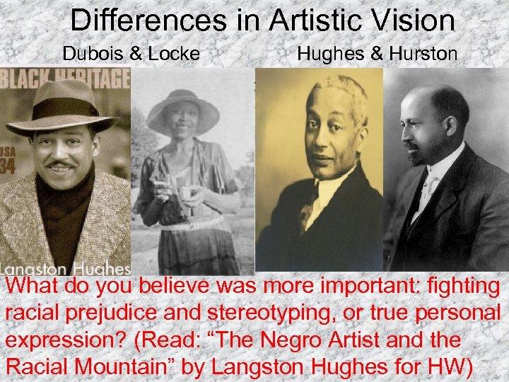 "Differences in Artistic Vision Dubois & Locke Hughes & Hurston • ""Thus all art"