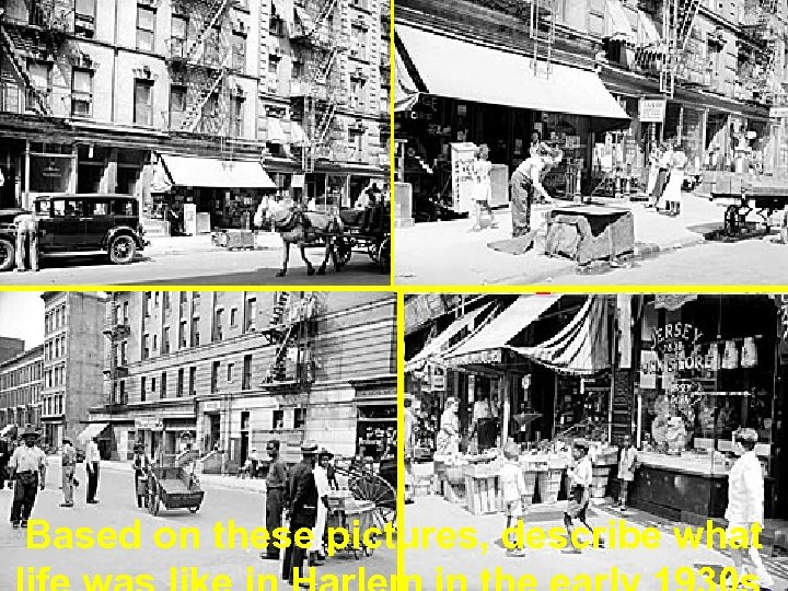 Harlem in the early 1930 s Based on these pictures, describe what