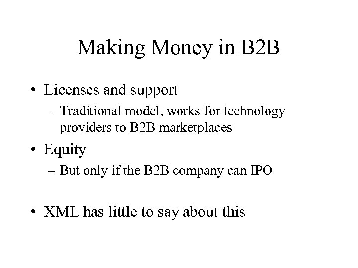 Making Money in B 2 B • Licenses and support – Traditional model, works