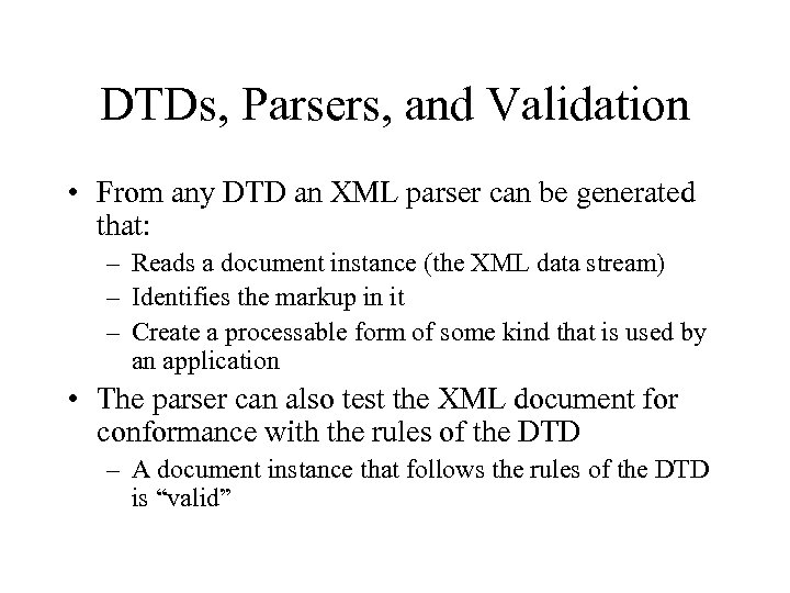DTDs, Parsers, and Validation • From any DTD an XML parser can be generated