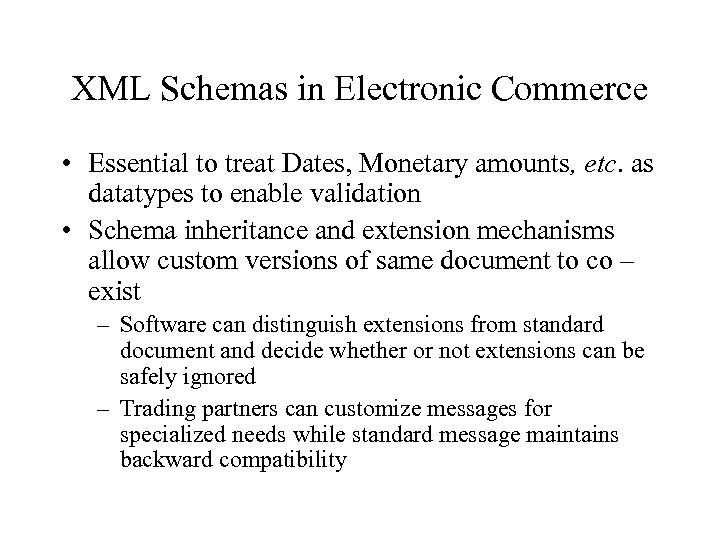 XML Schemas in Electronic Commerce • Essential to treat Dates, Monetary amounts, etc. as
