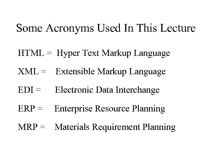 Some Acronyms Used In This Lecture HTML = Hyper Text Markup Language XML =