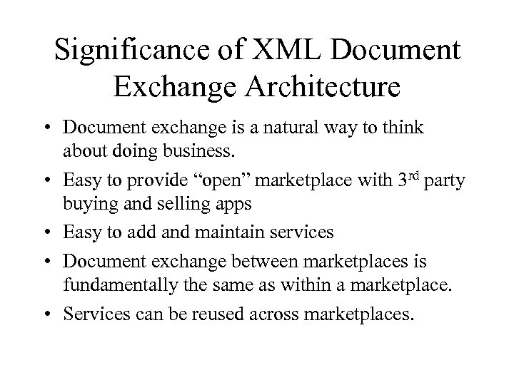 Significance of XML Document Exchange Architecture • Document exchange is a natural way to