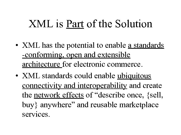 XML is Part of the Solution • XML has the potential to enable a