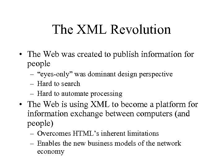 The XML Revolution • The Web was created to publish information for people –