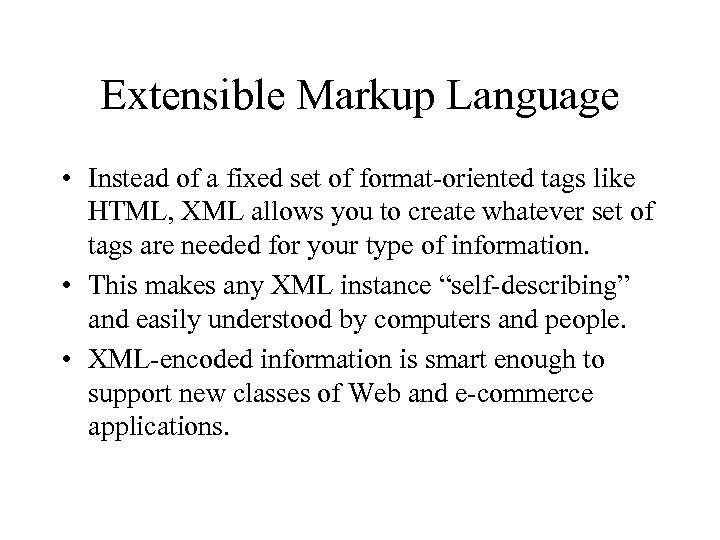 Extensible Markup Language • Instead of a fixed set of format-oriented tags like HTML,