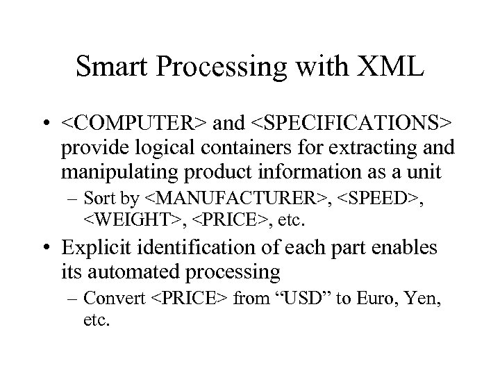 Smart Processing with XML • <COMPUTER> and <SPECIFICATIONS> provide logical containers for extracting and