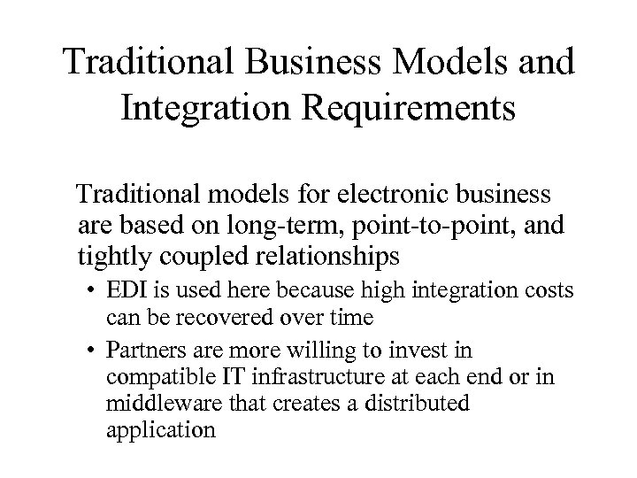 Traditional Business Models and Integration Requirements Traditional models for electronic business are based on