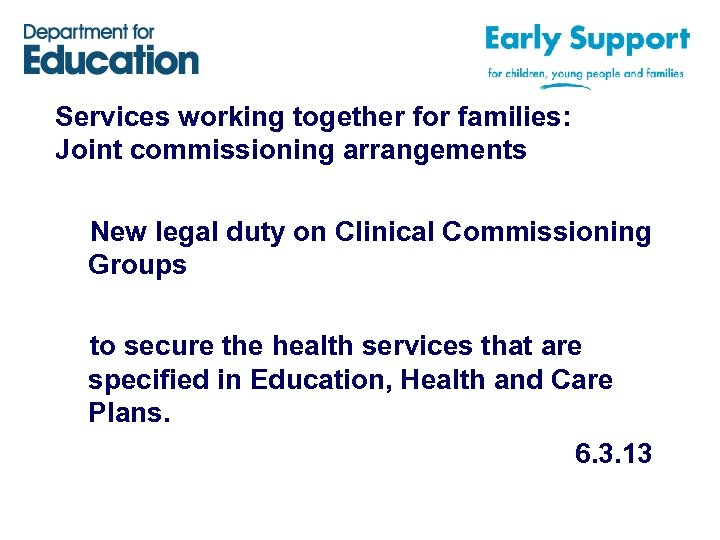 Services working together for families: Joint commissioning arrangements New legal duty on Clinical Commissioning