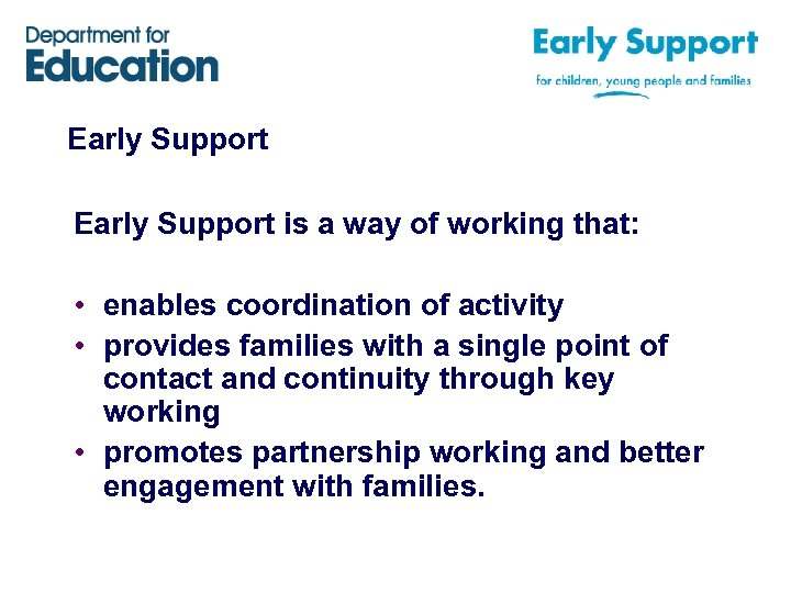 Early Support is a way of working that: • enables coordination of activity •