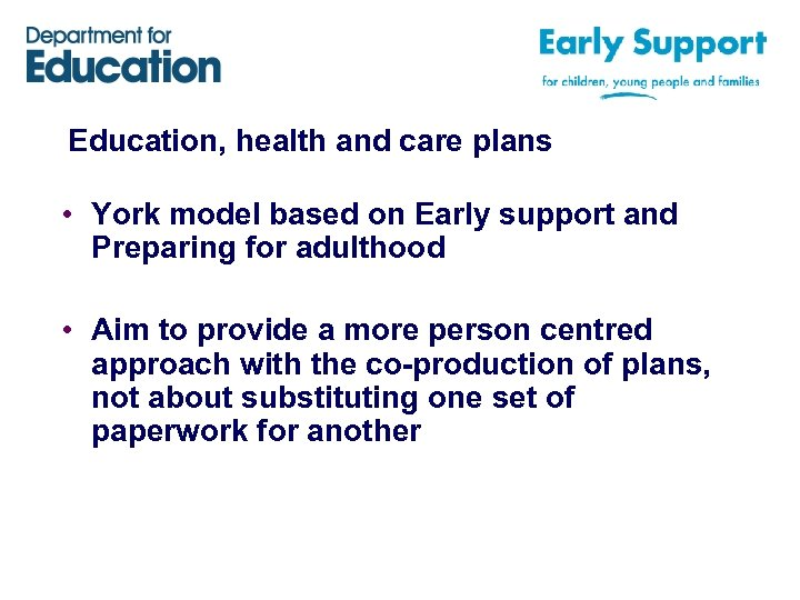 Education, health and care plans • York model based on Early support and Preparing