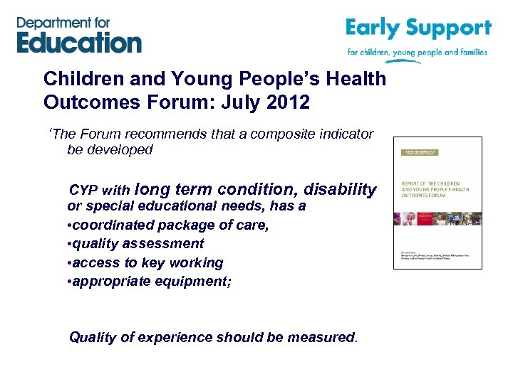 Children and Young People's Health Outcomes Forum: July 2012 'The Forum recommends that a
