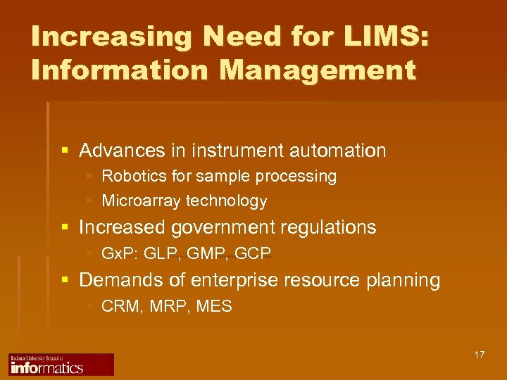 Increasing Need for LIMS: Information Management § Advances in instrument automation § Robotics for