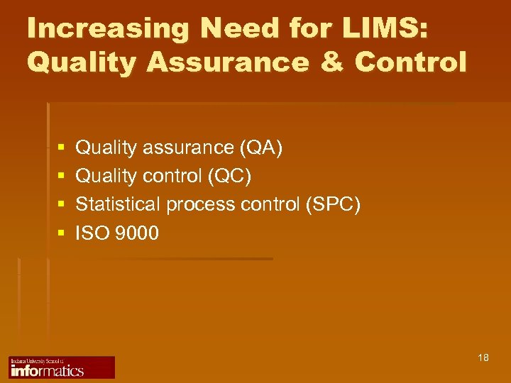 Increasing Need for LIMS: Quality Assurance & Control § § Quality assurance (QA) Quality