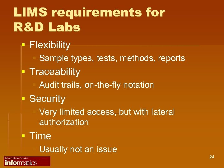 LIMS requirements for R&D Labs § Flexibility § Sample types, tests, methods, reports §