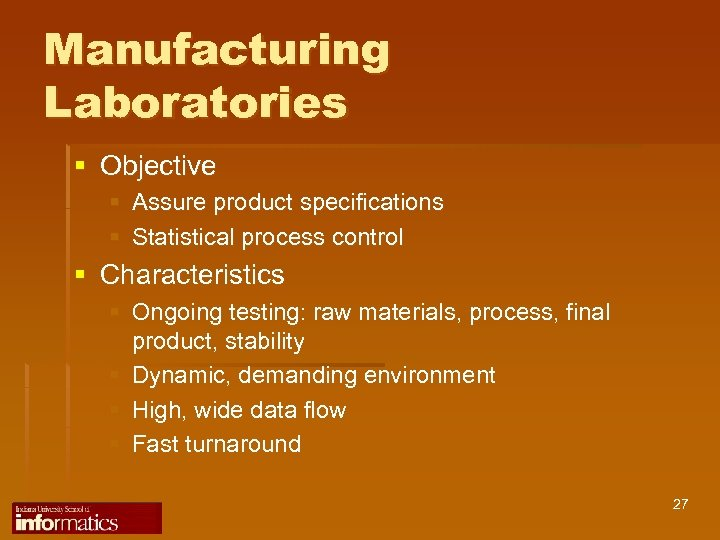 Manufacturing Laboratories § Objective § Assure product specifications § Statistical process control § Characteristics