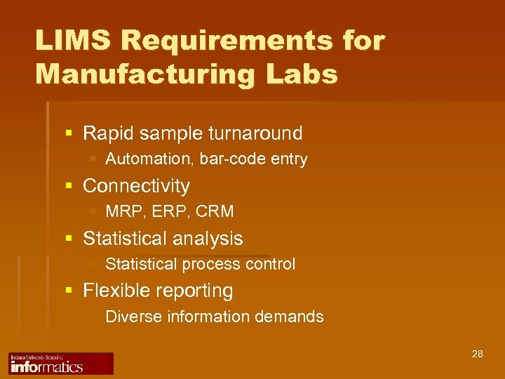 LIMS Requirements for Manufacturing Labs § Rapid sample turnaround § Automation, bar-code entry §