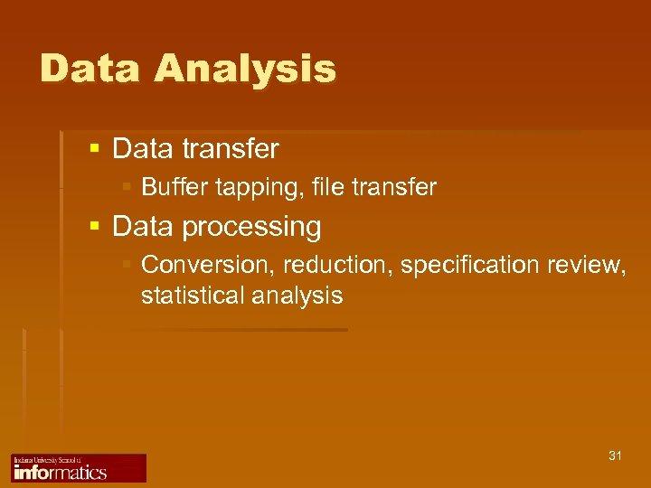 Data Analysis § Data transfer § Buffer tapping, file transfer § Data processing §