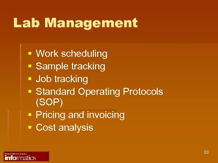 Lab Management § § Work scheduling Sample tracking Job tracking Standard Operating Protocols (SOP)