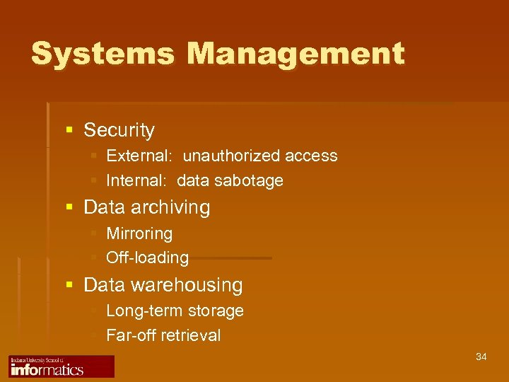 Systems Management § Security § External: unauthorized access § Internal: data sabotage § Data