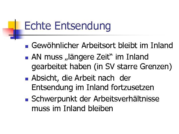 """Echte Entsendung n n Gewöhnlicher Arbeitsort bleibt im Inland AN muss """"längere Zeit"""" im"""