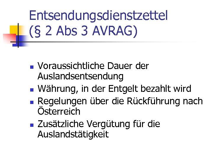 Entsendungsdienstzettel (§ 2 Abs 3 AVRAG) n n Voraussichtliche Dauer der Auslandsentsendung Währung, in