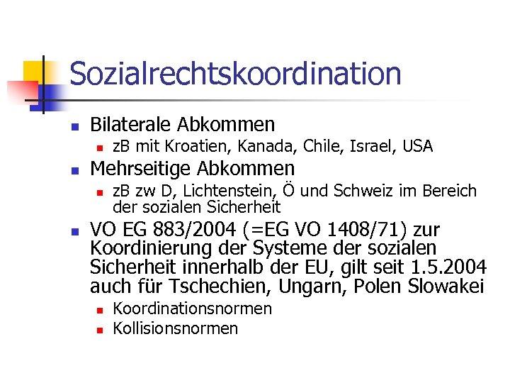 Sozialrechtskoordination n Bilaterale Abkommen n n Mehrseitige Abkommen n n z. B mit Kroatien,
