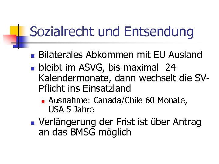 Sozialrecht und Entsendung n n Bilaterales Abkommen mit EU Ausland bleibt im ASVG, bis