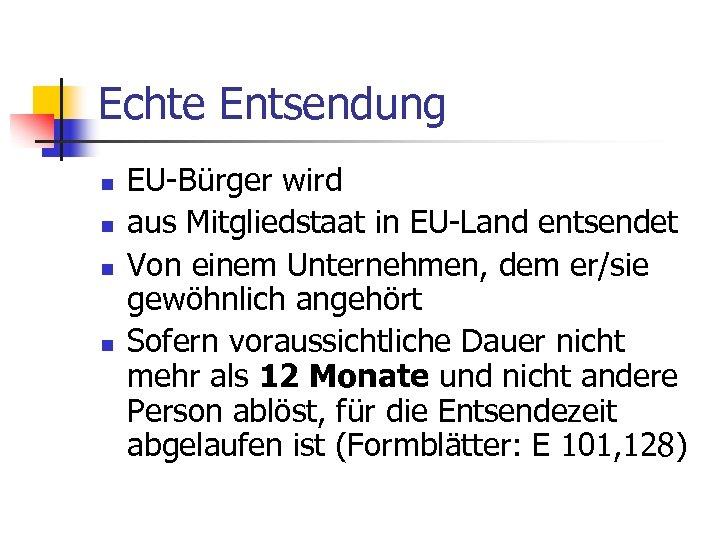 Echte Entsendung n n EU-Bürger wird aus Mitgliedstaat in EU-Land entsendet Von einem Unternehmen,