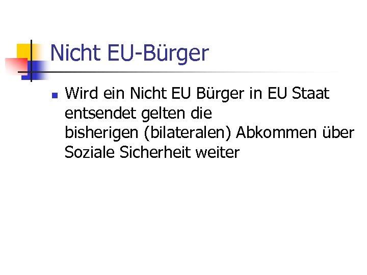 Nicht EU-Bürger n Wird ein Nicht EU Bürger in EU Staat entsendet gelten die