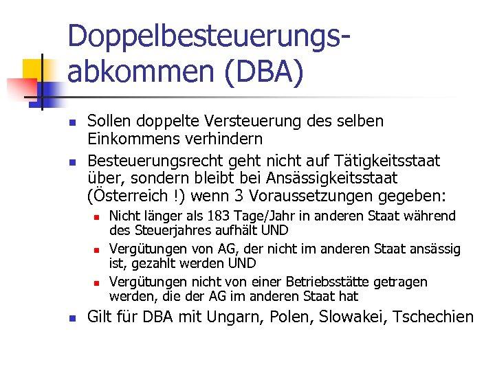Doppelbesteuerungsabkommen (DBA) n n Sollen doppelte Versteuerung des selben Einkommens verhindern Besteuerungsrecht geht nicht