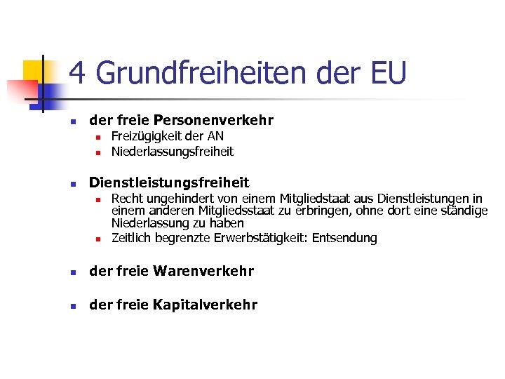 4 Grundfreiheiten der EU n der freie Personenverkehr n n n Freizügigkeit der AN