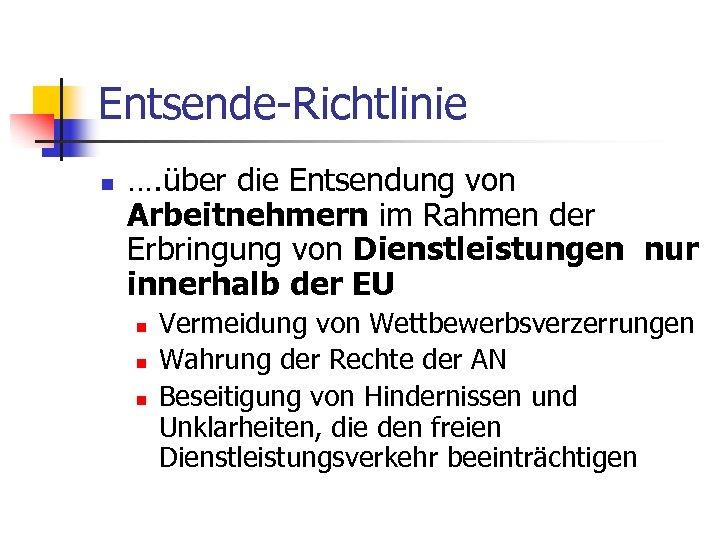 Entsende-Richtlinie n …. über die Entsendung von Arbeitnehmern im Rahmen der Erbringung von Dienstleistungen