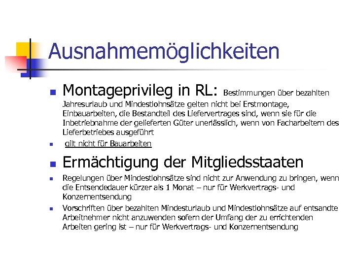 Ausnahmemöglichkeiten n Montageprivileg in RL: n Bestimmungen über bezahlten Jahresurlaub und Mindestlohnsätze gelten nicht