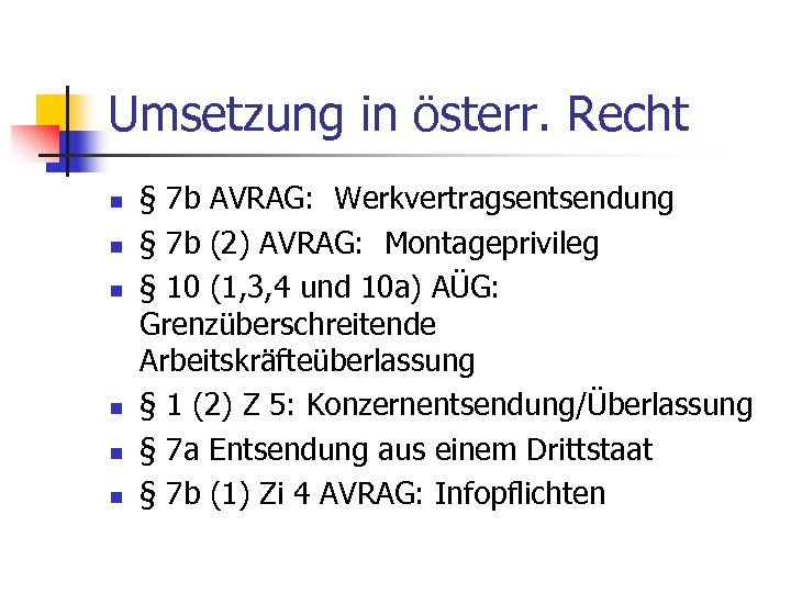 Umsetzung in österr. Recht n n n § 7 b AVRAG: Werkvertragsentsendung § 7