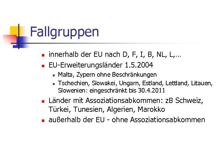 Fallgruppen n n innerhalb der EU nach D, F, I, B, NL, L, …