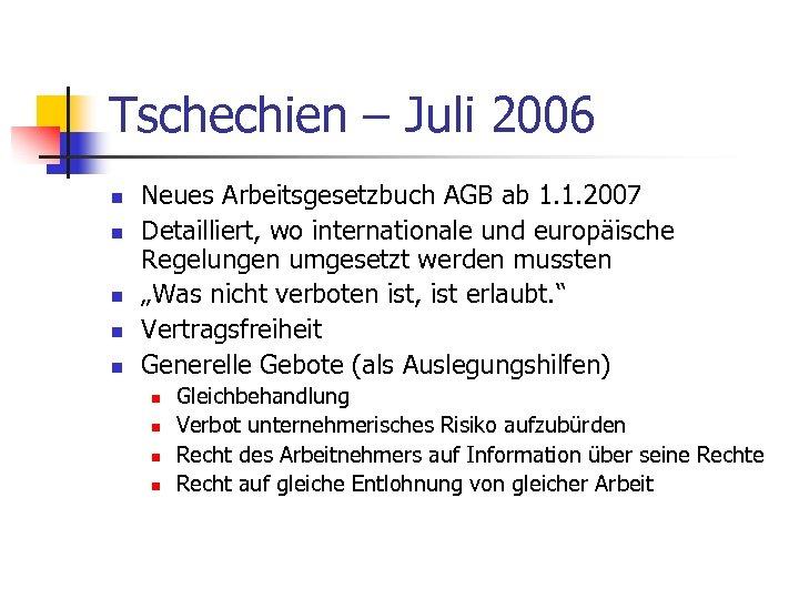 Tschechien – Juli 2006 n n n Neues Arbeitsgesetzbuch AGB ab 1. 1. 2007
