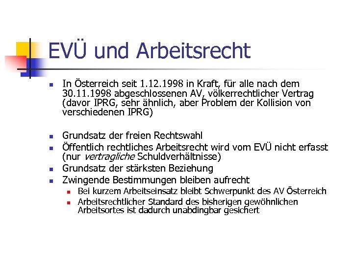 EVÜ und Arbeitsrecht n n n In Österreich seit 1. 12. 1998 in Kraft,