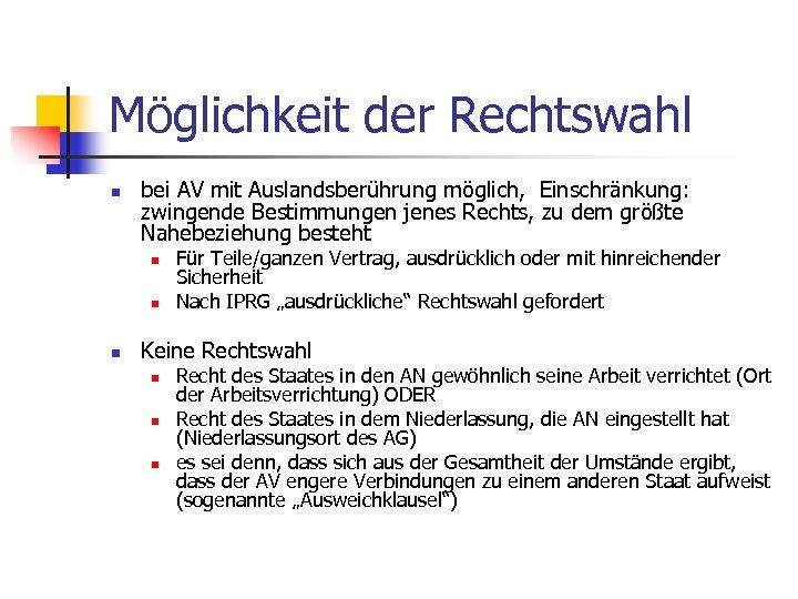 Möglichkeit der Rechtswahl n bei AV mit Auslandsberührung möglich, Einschränkung: zwingende Bestimmungen jenes Rechts,