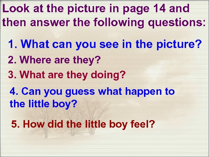 Look at the picture in page 14 and then answer the following questions: 1.