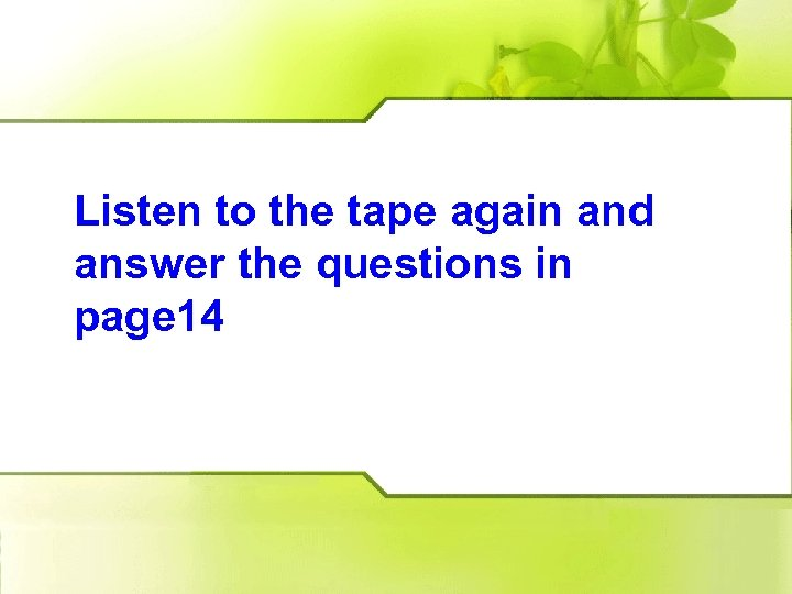 Listen to the tape again and answer the questions in page 14