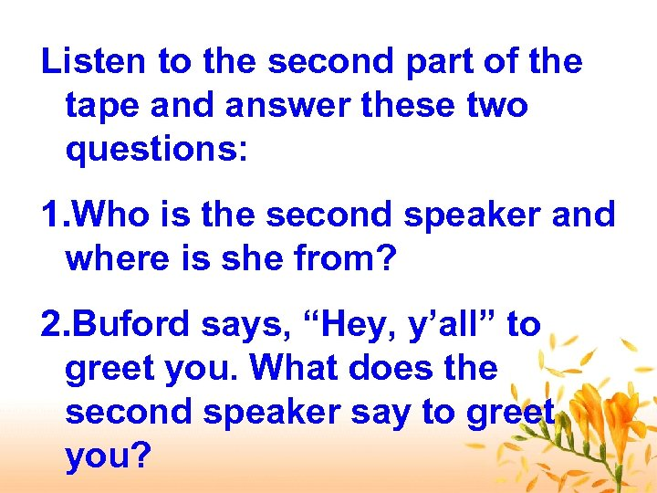 Listen to the second part of the tape and answer these two questions: 1.