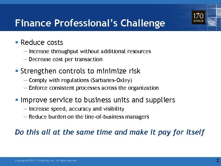 Finance Professional's Challenge § Reduce costs — Increase throughput without additional resources — Decrease
