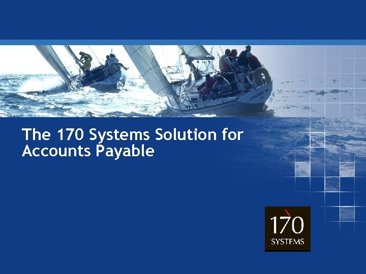The 170 Systems Solution for Accounts Payable