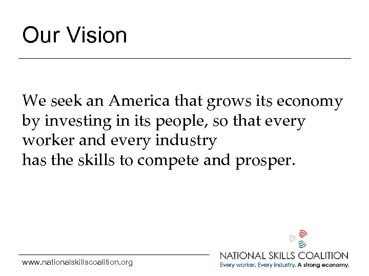 Our Vision We seek an America that grows its economy by investing in its