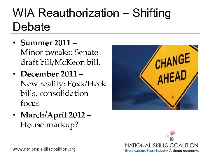 WIA Reauthorization – Shifting Debate • Summer 2011 – Minor tweaks: Senate draft bill/Mc.
