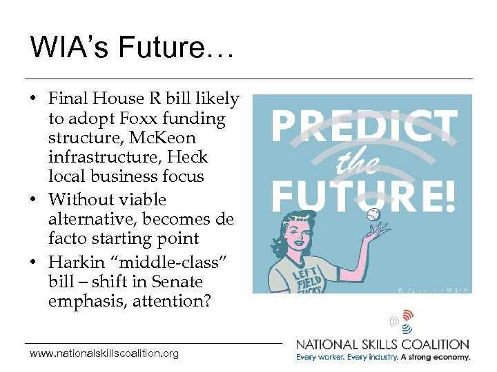 WIA's Future… • Final House R bill likely to adopt Foxx funding structure, Mc.