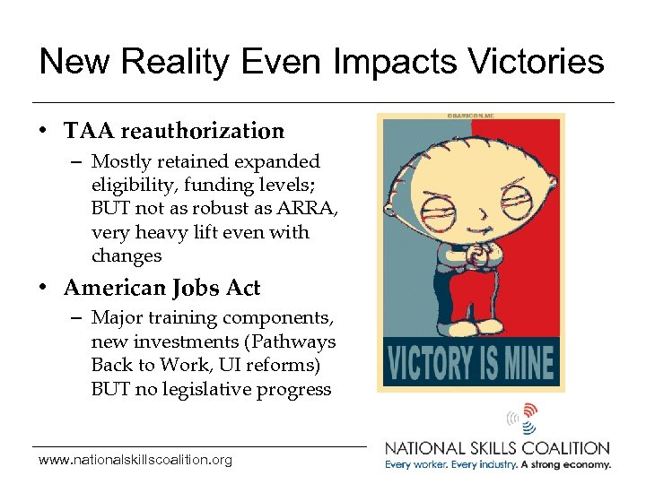 New Reality Even Impacts Victories • TAA reauthorization – Mostly retained expanded eligibility, funding