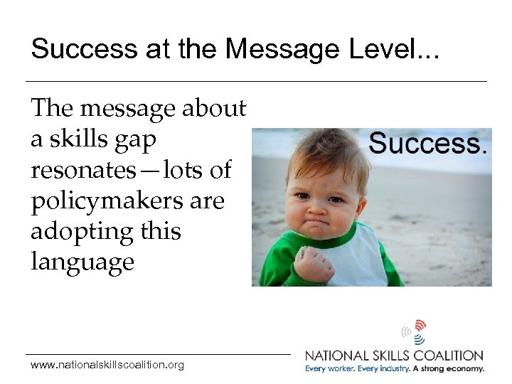 Success at the Message Level. . . The message about a skills gap resonates—lots